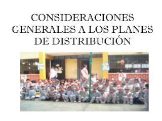 CONSIDERACIONES GENERALES A LOS PLANES DE DISTRIBUCIÓN