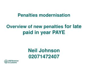 Penalties modernisation   Overview of new penalties for late paid in year PAYE    Neil Johnson 02071472407
