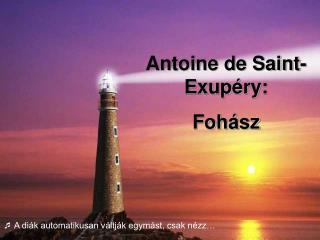 Antoine de Saint-   Exupéry:  Fohász