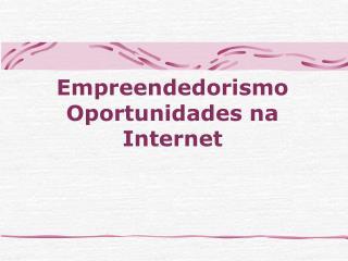 Empreendedorismo Oportunidades na Internet