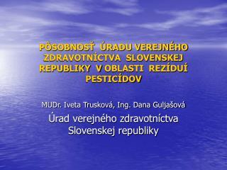 PÔSOBNOSŤ  ÚRADU VEREJNÉHO ZDRAVOTNÍCTVA  SLOVENSKEJ REPUBLIKY  VOBLASTI  REZÍDUÍ  PESTICÍDOV