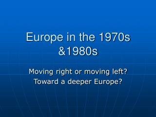 Europe in the 1970s &1980s