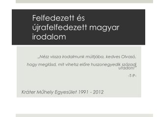 Felfedezett �s �jrafelfedezett magyar irodalom