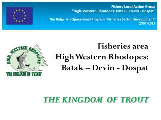 Fisheries area  High Western Rhodopes:  Batak – Devin - Dospat THE KINGDOM  OF  TROUT