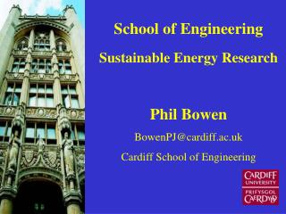 School of Engineering Sustainable Energy Research Phil Bowen BowenPJ@cardiff.ac.uk