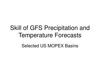 Skill of GFS Precipitation and Temperature Forecasts