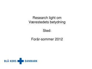 Research light om Værestedets betydning Sted:  Forår-sommer 2012