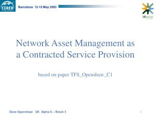 Network Asset Management as a Contracted Service Provision based on paper TFS_Openshaw_C1