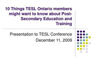 10 Things TESL Ontario members might want to know about Post-Secondary Education and Training