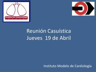 Reunión Casuística  Jueves  19 de Abril