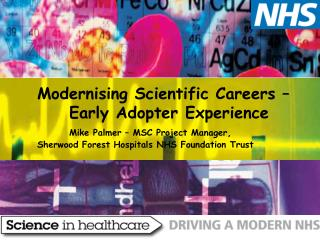 Modernising Scientific Careers              Early Adopter Experience     Mike Palmer   MSC Project Manager, Sherwood For