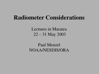 Radiometer Considerations Lectures in Maratea  22 – 31 May 2003  Paul Menzel NOAA/NESDIS/ORA