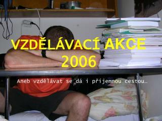 VZDĚLÁVACÍ  AKCE  2006