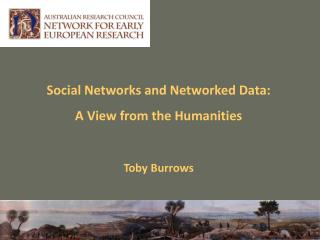 Social Networks and Networked Data:  A View from the Humanities Toby Burrows