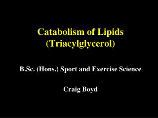 Catabolism of Lipids (Triacylglycerol)