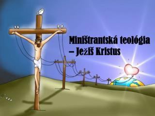Miništrantská teológia  –  Ježiš Kristus
