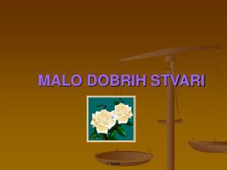 MALO DOBRIH STVARI