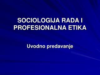 SOCIOLOGIJA RADA I PROFESIONALNA ETIKA