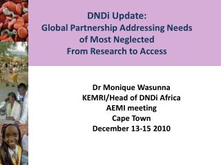 DNDi Update:  Global  Partnership Addressing Needs of Most Neglected From Research  to Access