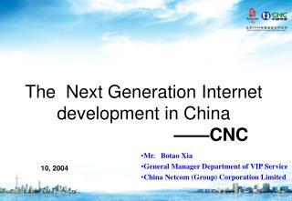 The  Next Generation Internet development in China                               CNC