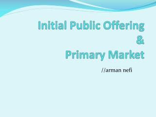 Initial Public Offering  &  Primary Market