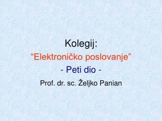Kolegij: � Elektroni?ko poslovanje� - Peti dio - Prof. dr.  sc. � eljko Panian