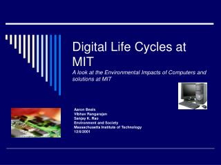 Digital Life Cycles at MIT A look at the Environmental Impacts of Computers and solutions at MIT