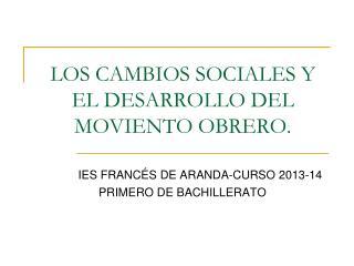 LOS CAMBIOS SOCIALES Y EL DESARROLLO DEL MOVIENTO OBRERO.