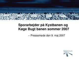 Sporarbejder p� Kystbanen og K�ge Bugt banen sommer 2007