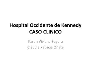 Hospital Occidente de Kennedy CASO CLINICO
