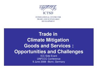 Trade in  Climate Mitigation  Goods and Services : Opportunities and Challenges ICC Side Event