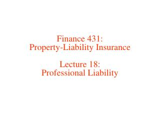Finance 431: Property-Liability Insurance Lecture 18: Professional Liability