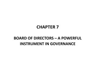 CHAPTER 7 BOARD OF DIRECTORS – A POWERFUL INSTRUMENT IN GOVERNANCE