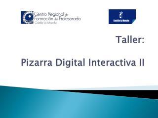 Taller: Pizarra Digital Interactiva II