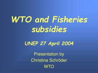 WTO and Fisheries subsidies UNEP 27 April 2004