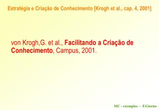 Estrat�gia e Cria��o de Conhecimento [Krogh et al., cap. 4, 2001]