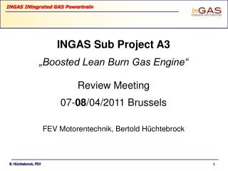 """INGAS Sub Project A3 """"Boosted Lean Burn Gas Engine"""" Review Meeting 07- 08 /04/2011 Brussels"""