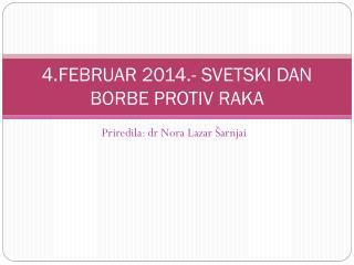 4.FEBRUAR 2014.- SVETSKI DAN BORBE PROTIV RAKA