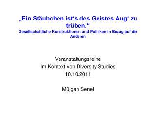 Veranstaltungsreihe Im Kontext von Diversity Studies 10.10.2011 Müjgan Senel