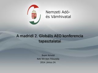 A  madridi 2. Globális AEO konferencia  tapasztalatai