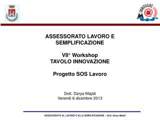ASSESSORATO LAVORO E SEMPLIFICAZIONE VII° Workshop TAVOLO INNOVAZIONE Progetto SOS Lavoro