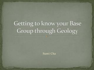 Getting to know your Base Group through Geology