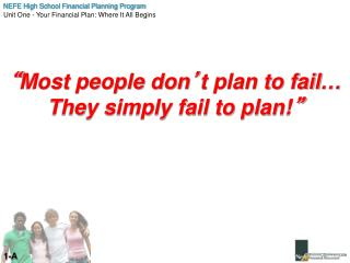 """ Most people don ' t plan to fail… They simply fail to plan! """