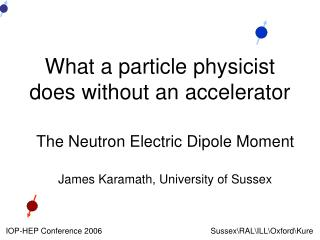 What a particle physicist does without an accelerator