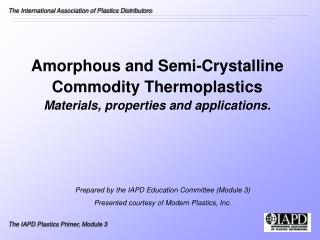 Amorphous and Semi-Crystalline Commodity Thermoplastics Materials, properties and applications.