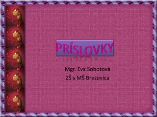 Mgr. Eva Sobotová ZŠ s MŠ Brezovica