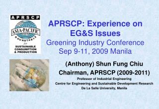 APRSCP: Experience on EG&S Issues Greening Industry Conference Sep 9-11, 2009 Manila