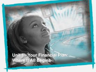 Unit 1 - Your Financial Plan: Where It All Begins