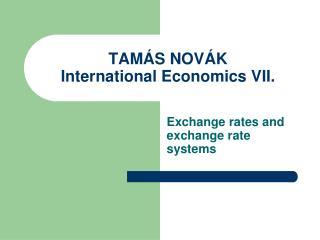 TAMÁS NOVÁK  International Economics VII.