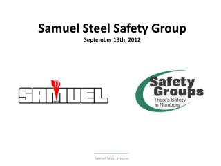 Samuel Steel Safety Group  September 13th, 2012